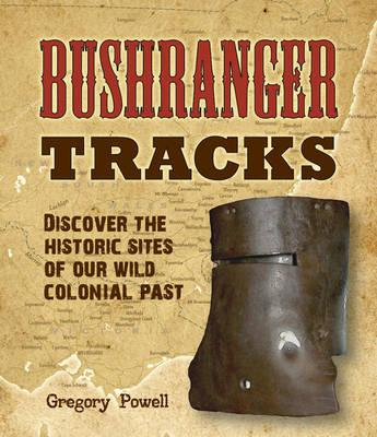 Image for Bushranger Tracks: Discover the Historic Sites of our Wild Colonial Past
