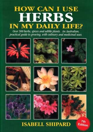 Image for How Can I Use Herbs in My Daily Life? 7th Edition: Over 500 Herbs, Spices and Edible Plants: an Australian Practical Guide to Growing Culinary and Medicinal Herbs