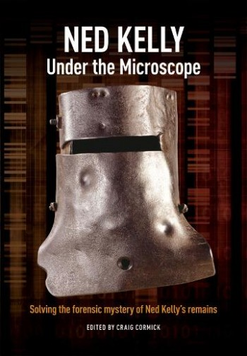 Image for Ned Kelly : Under the Microscope - Solving the forensic mystery of Ned Kelly's remains