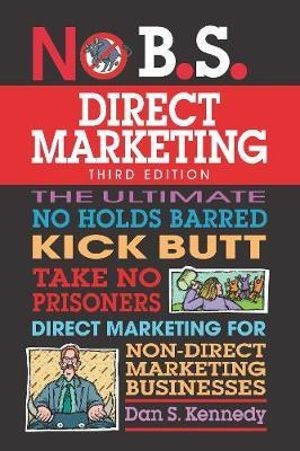 Image for No B.S. Direct Marketing 2nd Edition The Ultimate No Holds Barred Kick Butt Take No Prisoners Direct Marketing for Non-Direct Marketing Businesses *** TEMPORARILY OUT OF STOCK ***
