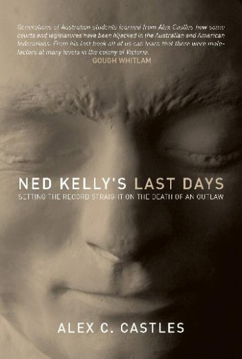 Image for Ned Kelly's Last Days : Setting the record straight on the death of an outlaw