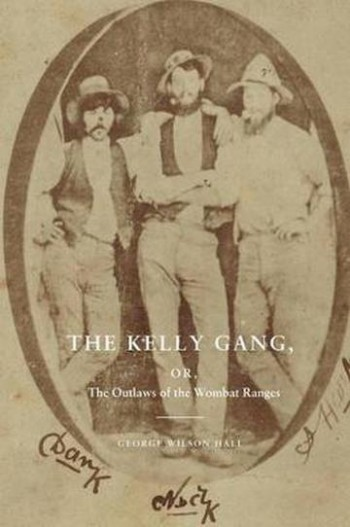 Image for The Kelly Gang or The Outlaws of the Wombat Ranges