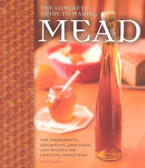 Image for The Complete Guide to Making Mead: The Ingredients, Equipment, Processes, and Recipes for Crafting Honey Wine