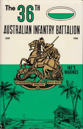 Image for The 36th Australian Infantry Battalion: St. George's English Rifle Regiment, Ike's Marines [used book][out of print][rare]