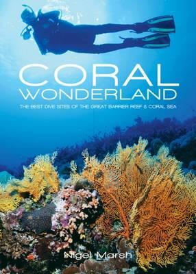 Image for Coral Wonderland: The Best Dive Sites of the Great Barrier Reef and Coral Sea
