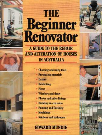 Image for The Beginner Renovator: A Guide to the Repair and Alteration of Houses in Australia