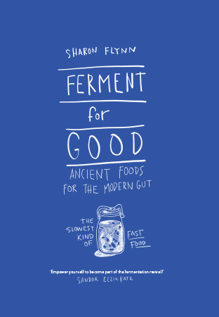 Image for Ferment For Good: Ancient Foods for the Modern Gut - The Slowest Kind of Fast Food