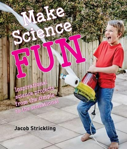 Image for Make Science Fun: Inspirational science projects from the simple to the sensational