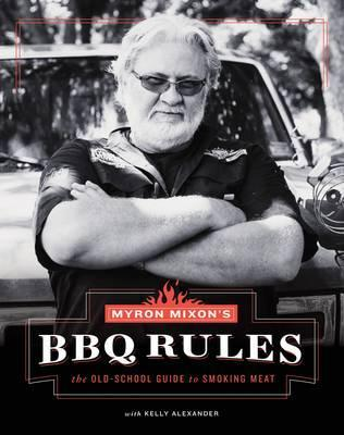 Image for Myron Mixon's BBQ Rules: The Old-School Guide to Smoking Meat