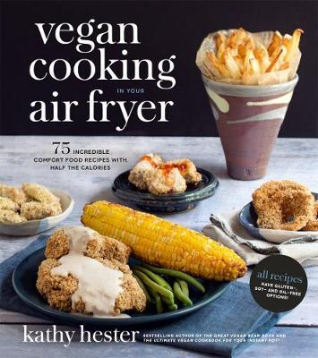 Image for Vegan Cooking in Your Air Fryer: 75 Incredible Comfort Food Recipes with Half the Calories
