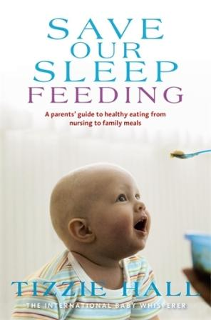 Image for Save Our Sleep Feeding: A Parents' Guide to healthy eating  from nursing to family meals